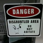 disgruntled - do not agitate